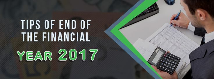 Tips Of End Of The Financial Year 2017