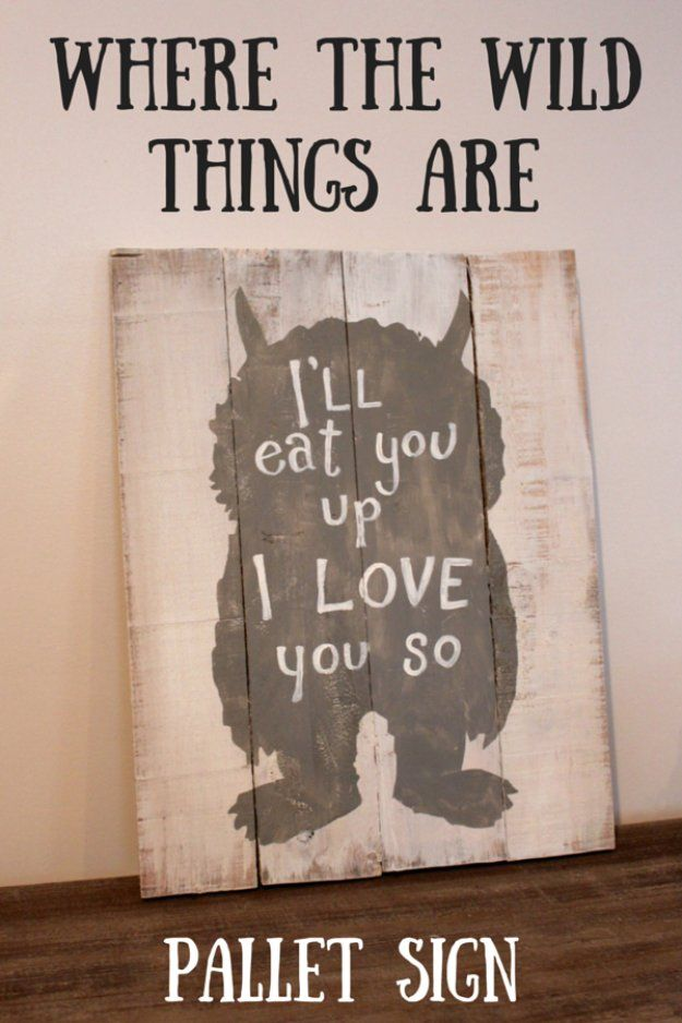 DIY Pallet sign Ideas - Where the Wild Things Are Pallet Sign -  Upcycled Pallet Art Cool Homemade Wall Art Ideas and Pallet Signs for Bedroom, Living Room, Patio and Porch. Creative Rustic Decor Ideas on A Budget http://diyjoy.com/diy-pallet-signs-ideas