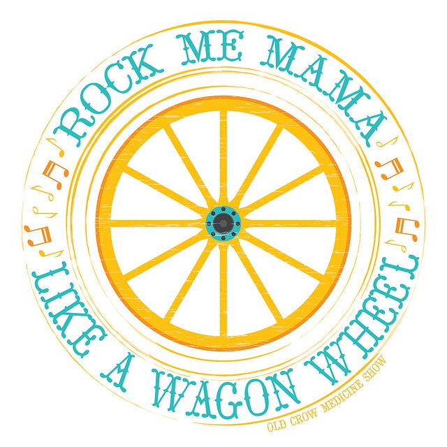 Wagon Wheel ~ Old Crow Medicine Show by Oh Geez! Design