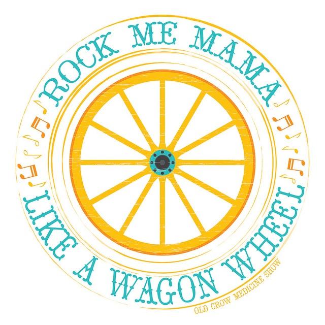 Wagon Wheel ~ Old Crow Medicine Show by Oh Geez! Design