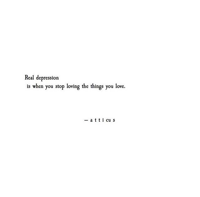 """But i thought it the other way.. like """"Real depression is when when you have to stop loving the things you love"""" ..... BUT THE ONE BY ATTICUS IS ACTUALLY BETTER."""