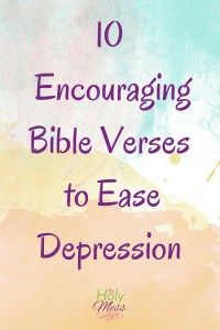 10 Encouraging Bible Verses to Ease Depression. Use these verses for comfort, motivation, and courage during depression, anxiety, stress, or grief. Part of a blog series about hope for depression. Click for more.