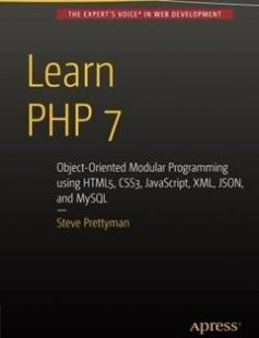 Learn PHP 7: Object Oriented Modular Programming using HTML5 CSS3 JavaScript XML JSON and MySQL free download by Steve Prettyman ISBN: 9781484217290 with BooksBob. Fast and free eBooks download.  The post Learn PHP 7: Object Oriented Modular Programming using HTML5 CSS3 JavaScript XML JSON and MySQL Free Download appeared first on Booksbob.com.