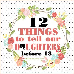 The 36th AVENUE | 12 Things to Tell Our Daughters Before 13 :)
