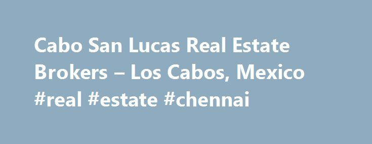 Cabo San Lucas Real Estate Brokers – Los Cabos, Mexico #real #estate #chennai http://real-estate.remmont.com/cabo-san-lucas-real-estate-brokers-los-cabos-mexico-real-estate-chennai/  #cabo san lucas real estate # Real Estate Brokers Cabo San Lucas, San Jose del Cabo and the Tourist Corridor in Los Cabos region of Baja California Sur, Mexico A. Paraiso Realty – Has been selling homes and developing properties in the southern Baja since 1995. Carr. a Todos Santos, Km 6 Comercial Plaza Casa……