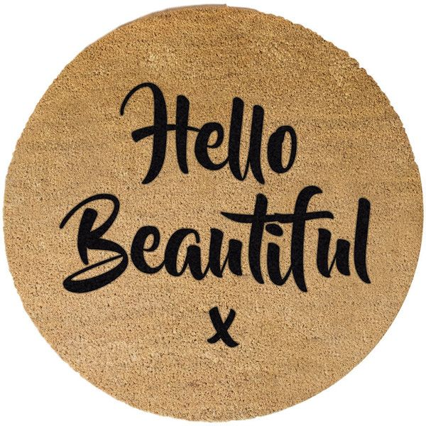 Artsy Doormats Hello Beautiful Door Mat - Round ($56) ❤ liked on Polyvore featuring home, outdoors, outdoor decor, neutral, hello welcome mat, round doormat, outdoor mats, outdoor doormats and outdoor door mat