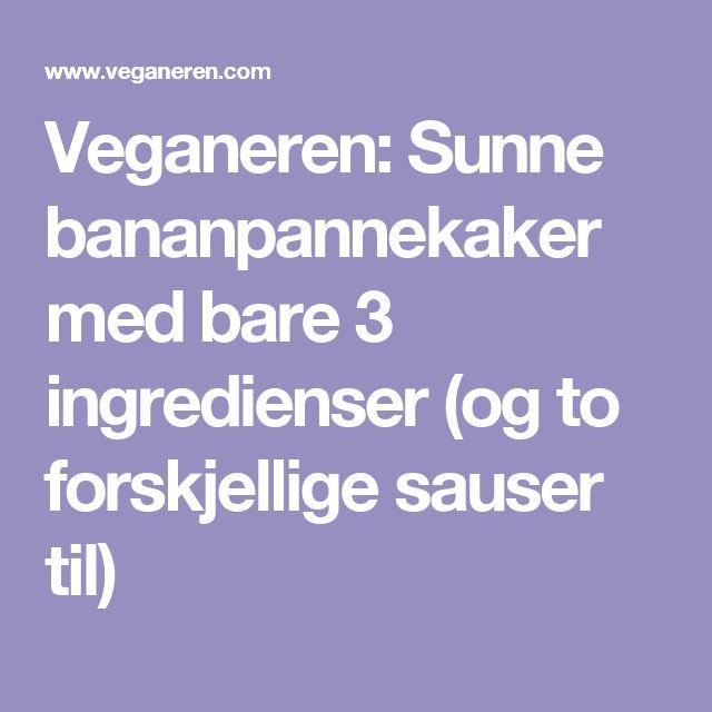Veganeren: Sunne bananpannekaker med bare 3 ingredienser (og to forskjellige sauser til)
