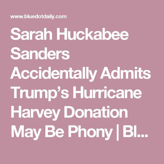 Sarah Huckabee Sanders Accidentally Admits Trump's Hurricane Harvey Donation May Be Phony | BlueDot Daily