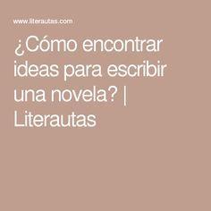 ¿Cómo encontrar ideas para escribir una novela?   Literautas