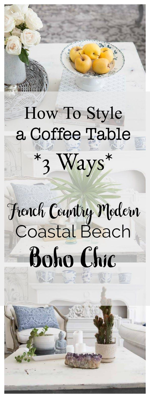 How to quickly arrange a coffee table like a designer 3 ways in French country modern, coastal beach and boho chic styles.  #coffeetable #style