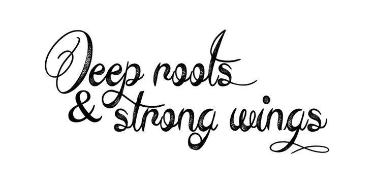 Deep roots and strong wings