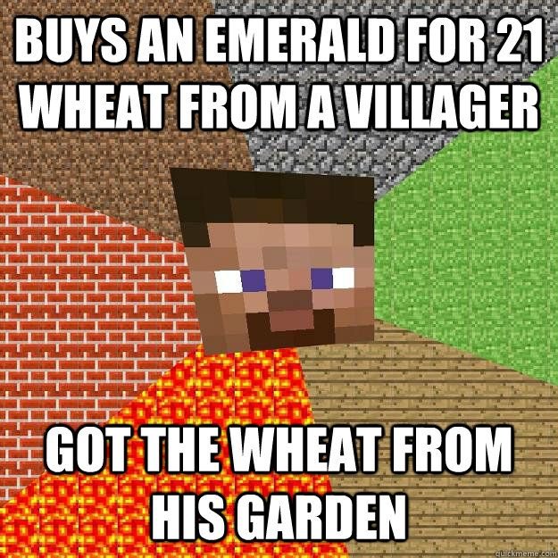 Buys an emerald for 21 wheat from a villager Got the wheat from his garden