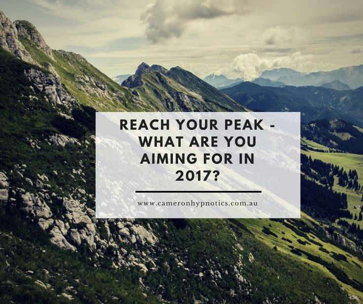 Reach your peak. What are you aiming for in 2017? Cameron Hypnotics https://m.facebook.com/CameronHypnotics/