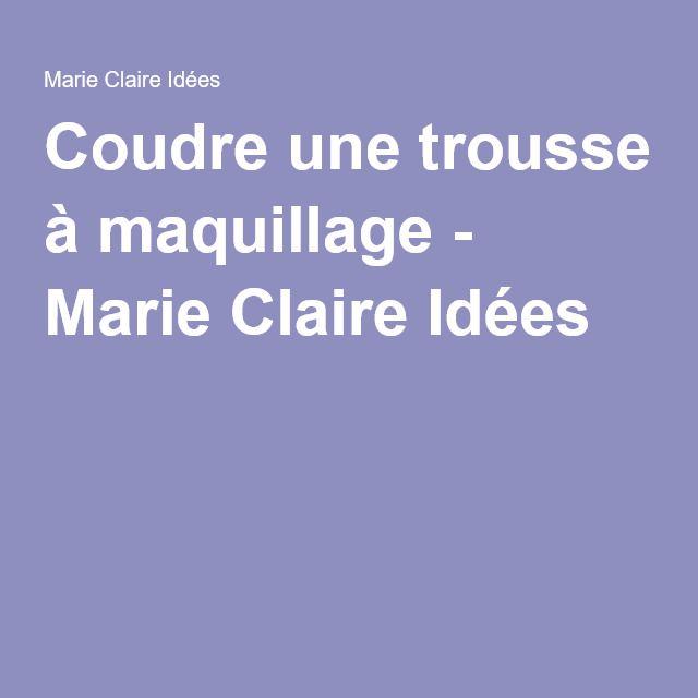 Coudre une trousse à maquillage - Marie Claire Idées