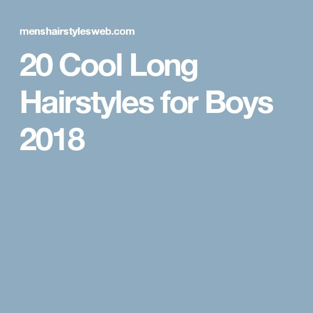 20 Cool Long Hairstyles for Boys 2018