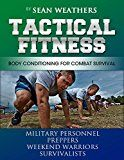 Free Kindle Book -   Tactical Fitness: Body Conditioning for Combat Survival. Military personnel, Preppers, Weekend Warriors, Survivalists (Sean Weathers Fitness Book 4) Check more at http://www.free-kindle-books-4u.com/health-fitness-dietingfree-tactical-fitness-body-conditioning-for-combat-survival-military-personnel-preppers-weekend-warriors-survivalists-sean-weathers-fitness-book-4/