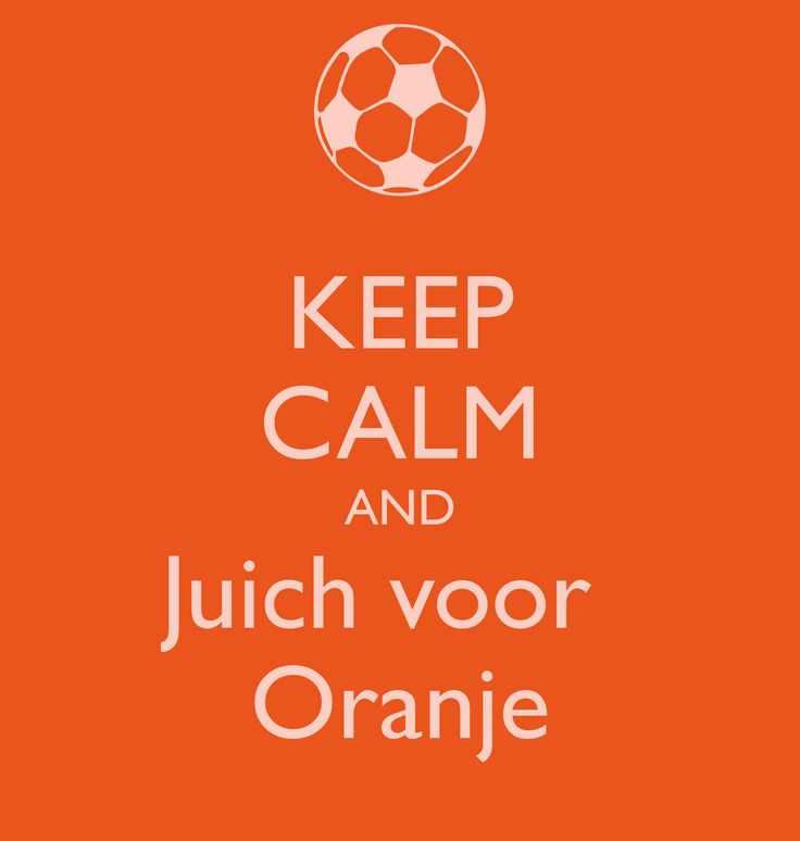 KEEP CALM AND Juich voor  Oranje