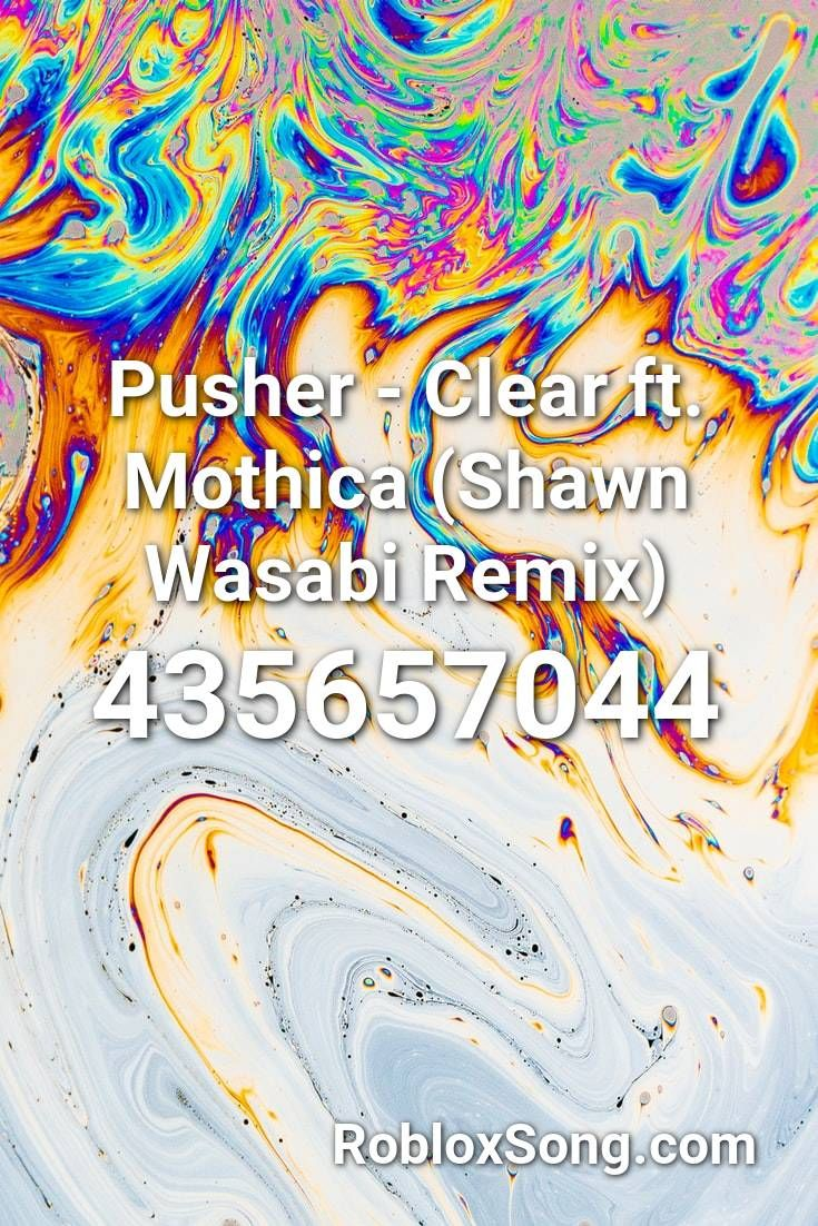 Pusher Clear Ft Mothica Shawn Wasabi Remix Roblox Id Roblox
