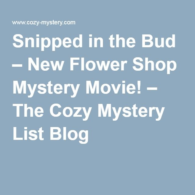 Snipped in the Bud – New Flower Shop Mystery Movie! – The Cozy Mystery List Blog