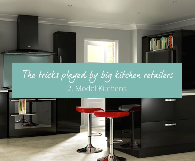 In the second part of our four-part series 'The Tricks Played by Big Kitchen Retailers', we talk about the common misconceptions surrounding model kitchens.