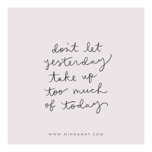 don't let yesterday take up too much of today