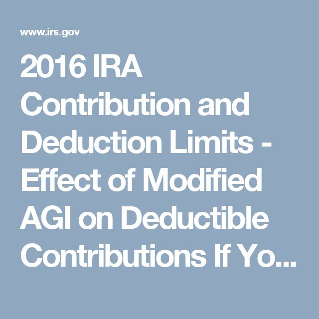 2016 IRA Contribution and Deduction Limits - Effect of Modified AGI on Deductible Contributions If You ARE Covered by a Retirement Plan at Work