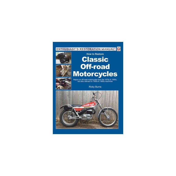 How to Restore Classic Off-road Motorcycles : Majors on Off-road Motorcycles from the 1970s & 1980s, but