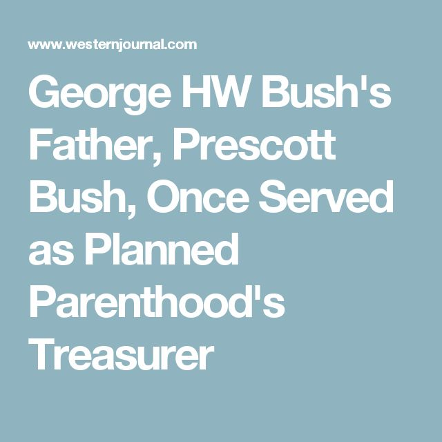 George HW Bush's Father, Prescott Bush, Once Served as Planned Parenthood's Treasurer