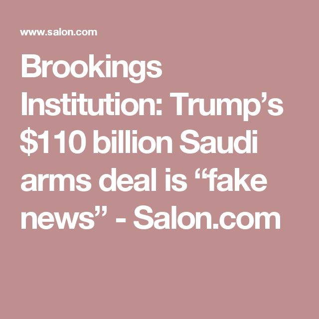 "Brookings Institution: Trump's $110 billion Saudi arms deal is ""fake news"" - Salon.com"