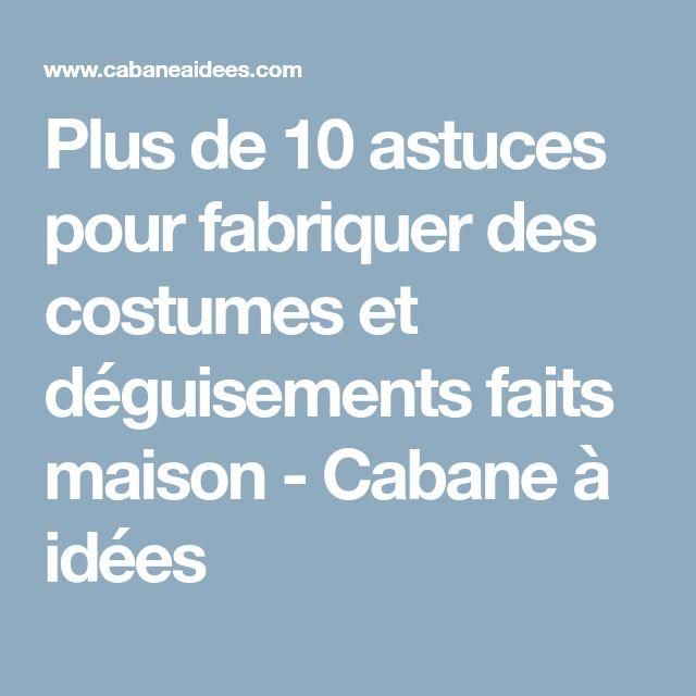 Plus de 10 astuces pour fabriquer des costumes et déguisements faits maison - Cabane à idées