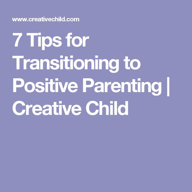 7 Tips for Transitioning to Positive Parenting   Creative Child