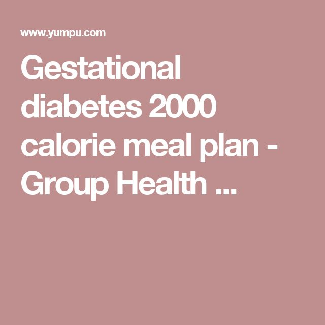 Gestational diabetes 2000 calorie meal plan - Group Health ...