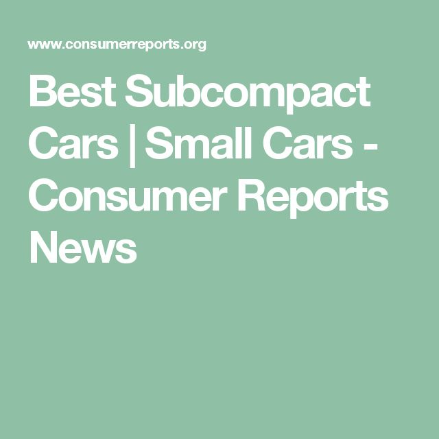 Best Subcompact Cars | Small Cars - Consumer Reports News