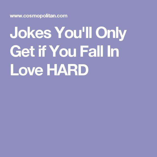 Jokes You'll Only Get if You Fall In Love HARD