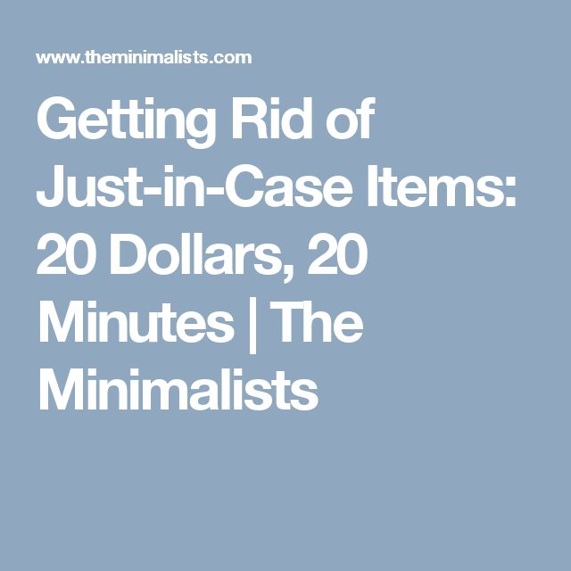 Getting Rid of Just-in-Case Items: 20 Dollars, 20 Minutes   The Minimalists