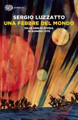 Sergio Luzzatto, Una febbre del mondo, Super ET - DISPONIBILE ANCHE IN E-BOOK