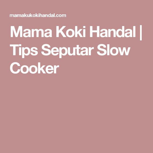 Mama Koki Handal   Tips Seputar Slow Cooker