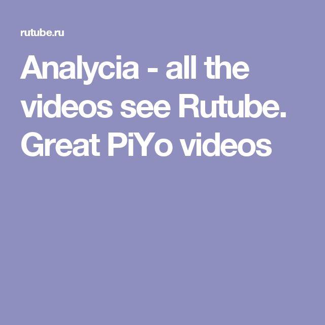 Analycia - all the videos see Rutube.  Great PiYo videos