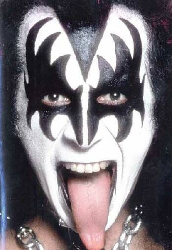 Gene Simmons... I've been a rock chick from the start. At the tender age of seven I became a 'huge' Kiss fan. Gene is a Rock God!!!