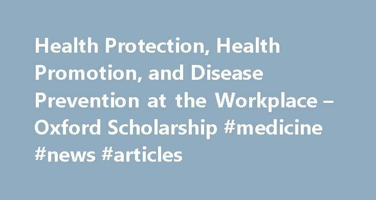 Health Protection, Health Promotion, and Disease Prevention at the Workplace – Oxford Scholarship #medicine #news #articles http://health.remmont.com/health-protection-health-promotion-and-disease-prevention-at-the-workplace-oxford-scholarship-medicine-news-articles/  PRINTED FROM OXFORD SCHOLARSHIP ONLINE (www.oxfordscholarship.com). (c) Copyright Oxford University Press, 2016. All Rights Reserved. Under the terms of the licence agreement, an individual user may print out a PDF of a single…