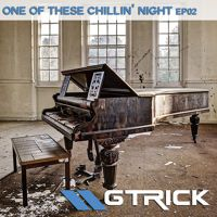 One of These Chillin' Night EP02 by GTrick on SoundCloud