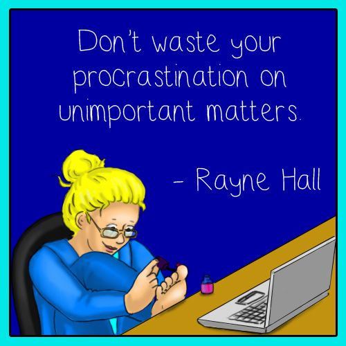 """Don't waste your procrastination on unimportant matters."" ~ Rayne Hall."