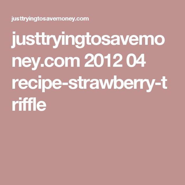 justtryingtosavemoney.com 2012 04 recipe-strawberry-triffle