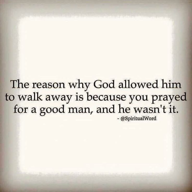 You prayed for a good man.