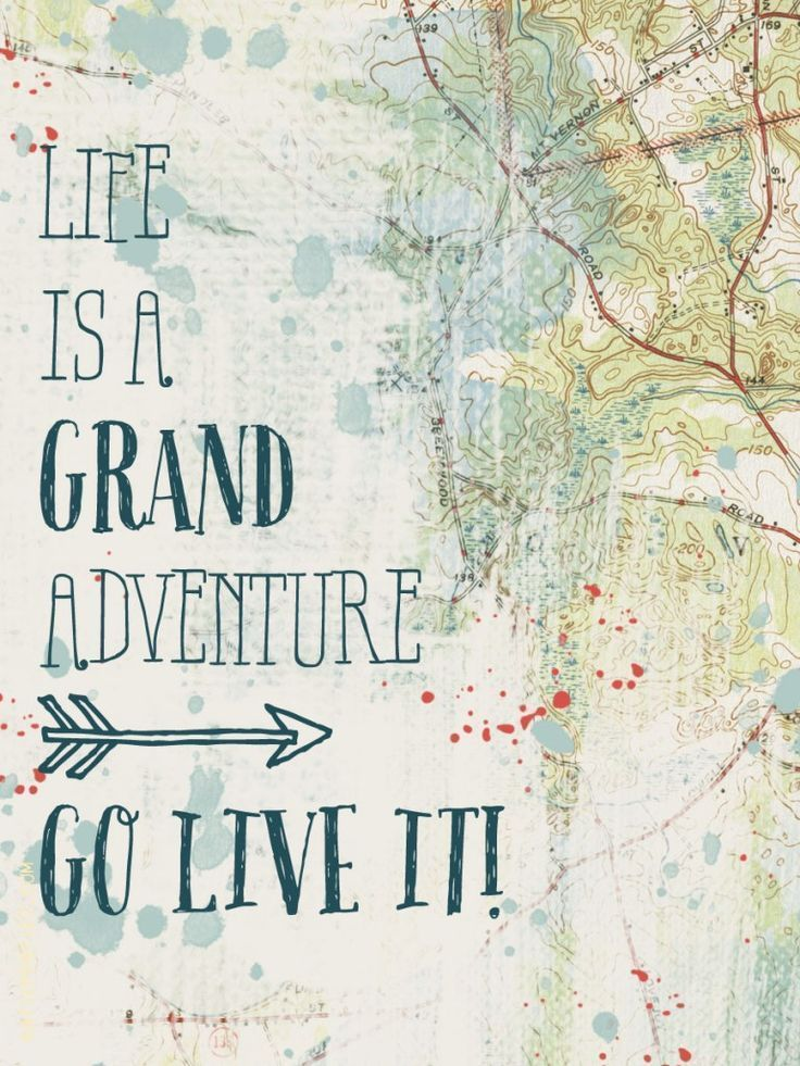 Life is a Grand adventure. Go live it. | Travel Quotes
