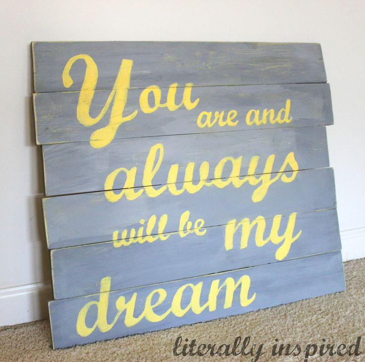 You+Are+My+Dream+Quotes | you are my dream – pallet art | Literally Inspired