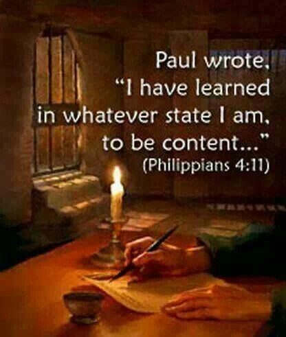 """Phil 4:11-13 """"Not that I am saying this because I am in need, for I have learned to be self-sufficient regardless of my circumstances. 12 I know how to be low on provisions and how to have an abundance. In everything and in all circumstances I have learned the secret of both how to be full and how to hunger, both how to have an abundance and how to do without. 13 For all things I have the strength through the one who gives me power."""""""