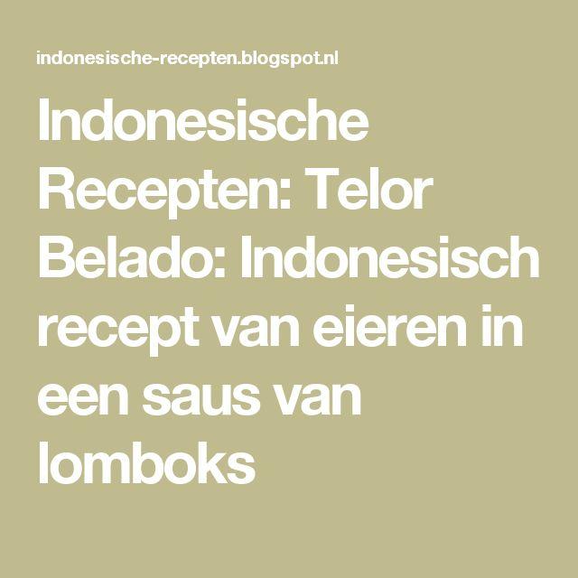 Indonesische Recepten: Telor Belado: Indonesisch recept van eieren in een saus van lomboks