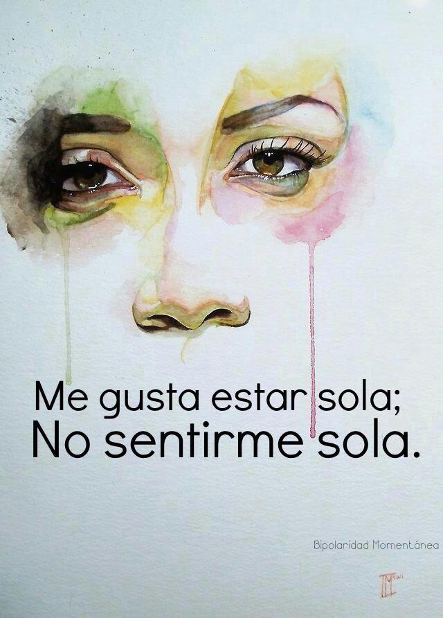 Me gusta estar SOLA...No sentirme SOLA -  #SomosIguales