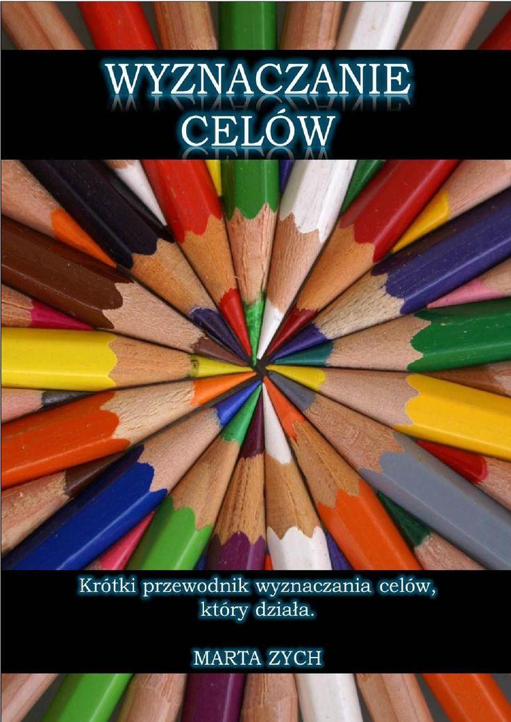 Wyznaczanie celów Krótki e-book, który pokaże Ci, jak wyznaczać cele i do nich dążyć. Wiedza w pigułce, dzięki której zupełnie zmnienisz swoje życie.